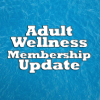 Adult Wellness Membership Update