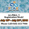splash-2018-july-16-Its-Fall-1-Registration-Week-Cropped-str