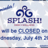 splash 2018 july 2 reminder closed july 4 str