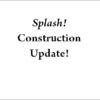 splash 2018 AUG 10th construction update featured image str