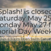 splash 2019 MAY 24 memorial day closing s